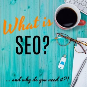 what is seo and why do you need it